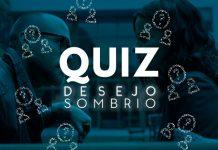 Quiz Desejo Sombrio